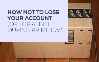 How not to lose your account (or top ASINs) during Prime Day