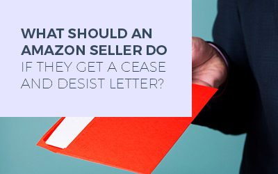 What should an Amazon Seller do if they get a cease and desist letter?