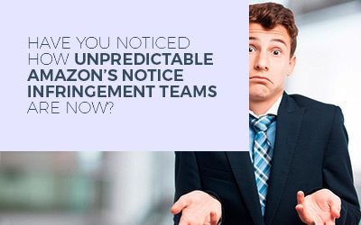 Have you noticed How Unpredictable Amazon's Notice Infringement teams are now?