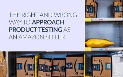 The Right and Wrong Way to Approach Product Testing as An Amazon Seller