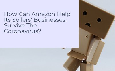 How Can Amazon Help Its Sellers' Businesses Survive The Coronavirus?