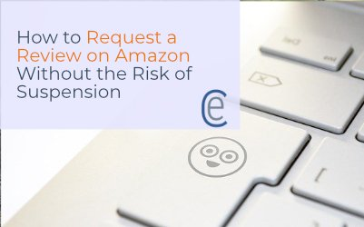 How to Request a Review on Amazon Without the Risk of Suspension