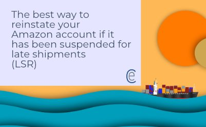 The best way to reinstate your Amazon account if it has been suspended for late shipments (LSR)