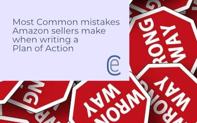 Most Common mistakes Amazon sellers make when writing a Plan of Action