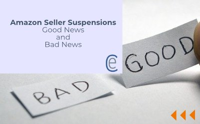 Amazon Seller Suspensions- Good News and Bad News